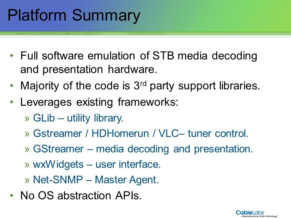 36 Platform Summary Full software emulation of STB media decoding and presentation hardware. Majority of the code is 3 rd party support libraries. Lev