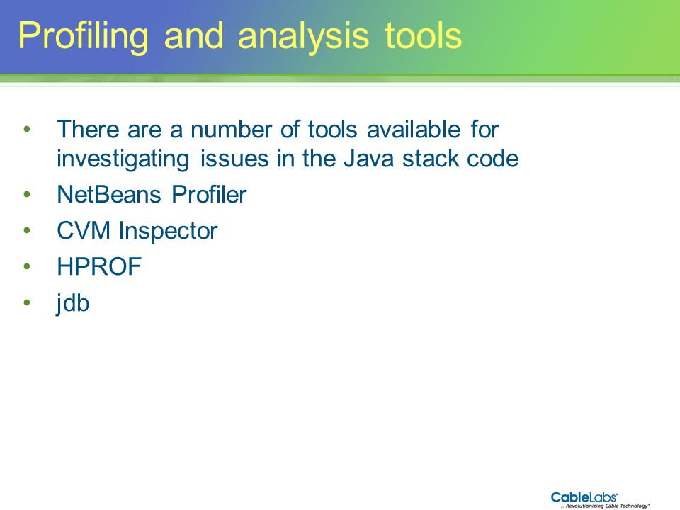 47 Profiling and analysis tools There are a number of tools available for investigating issues in the Java stack code NetBeans Profiler CVM Inspector