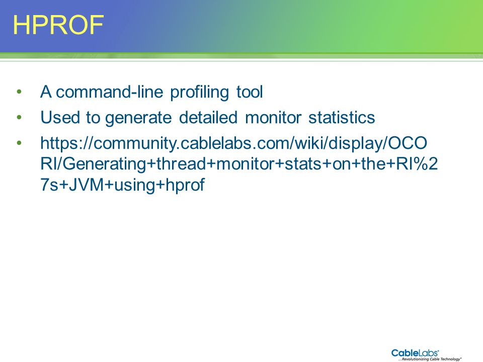 50 HPROF A command-line profiling tool Used to generate detailed monitor statistics https://community.cablelabs.com/wiki/display/OCO RI/Generating+thr