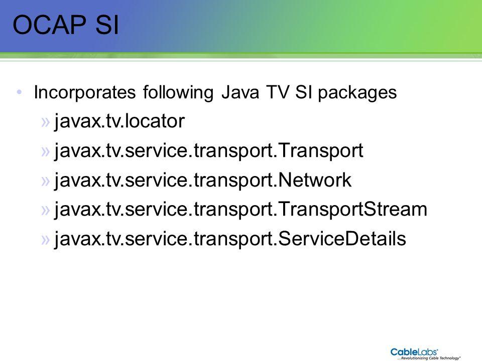 56 OCAP SI Incorporates following Java TV SI packages »javax.tv.locator »javax.tv.service.transport.Transport »javax.tv.service.transport.Network »jav