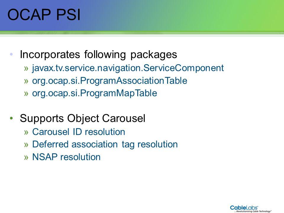 57 OCAP PSI Incorporates following packages »javax.tv.service.navigation.ServiceComponent »org.ocap.si.ProgramAssociationTable »org.ocap.si.ProgramMap