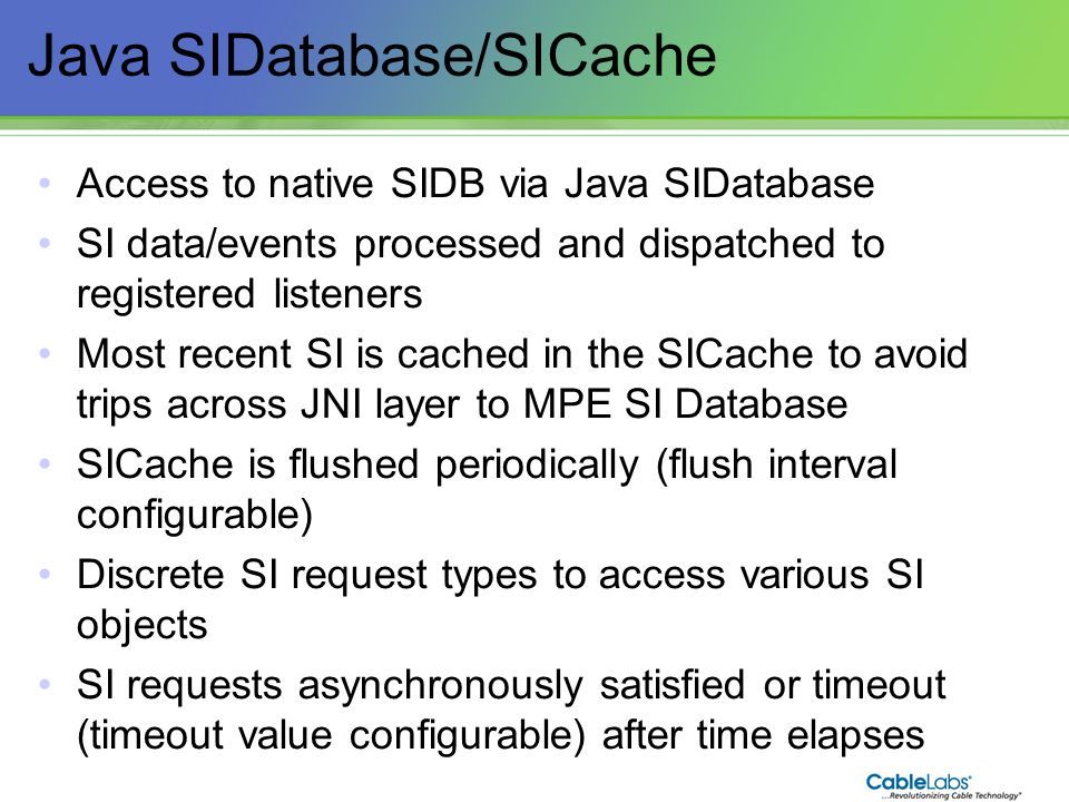 58 Java SIDatabase/SICache Access to native SIDB via Java SIDatabase SI data/events processed and dispatched to registered listeners Most recent SI is