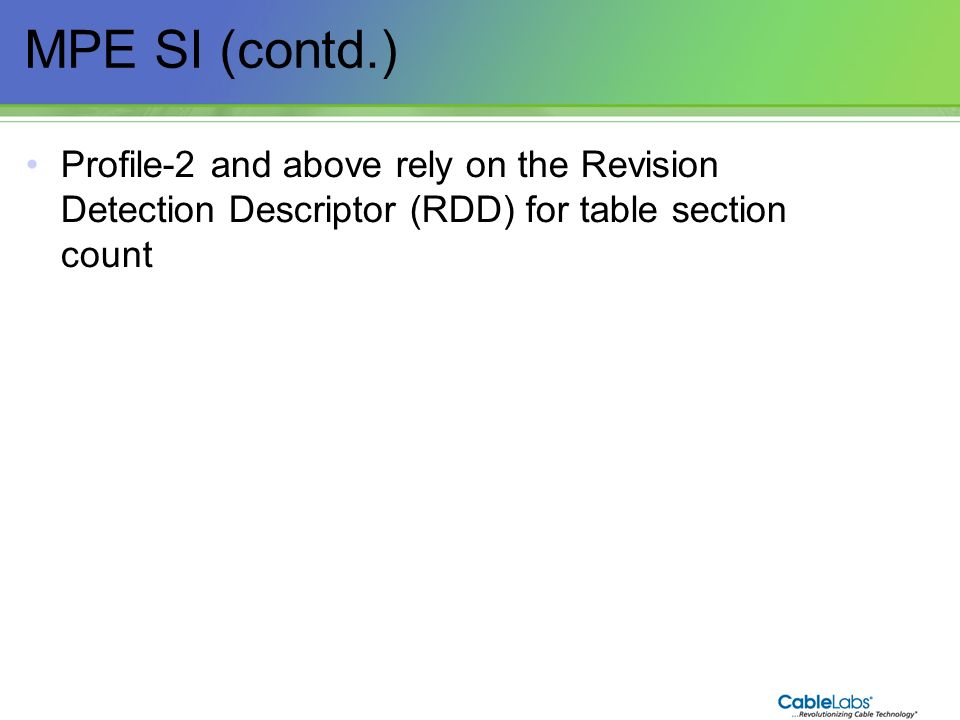 62 MPE SI (contd.) Profile-2 and above rely on the Revision Detection Descriptor (RDD) for table section count