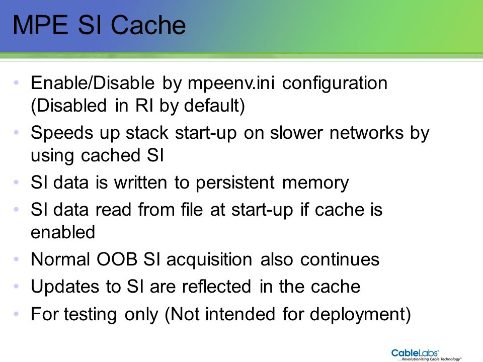 63 MPE SI Cache Enable/Disable by mpeenv.ini configuration (Disabled in RI by default) Speeds up stack start-up on slower networks by using cached SI