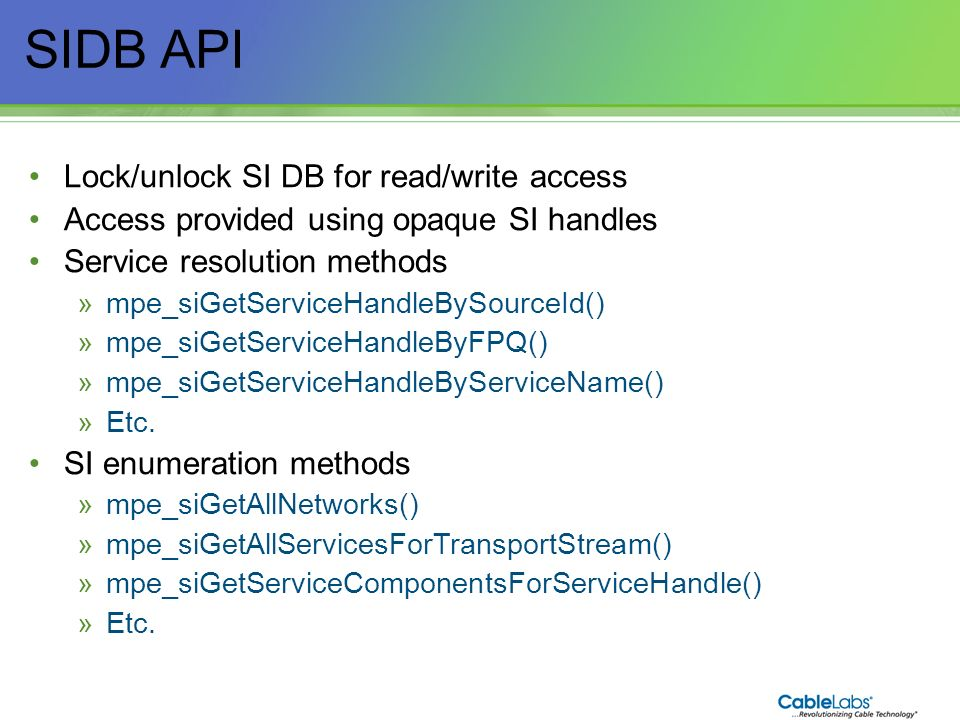 69 SIDB API Lock/unlock SI DB for read/write access Access provided using opaque SI handles Service resolution methods »mpe_siGetServiceHandleBySource