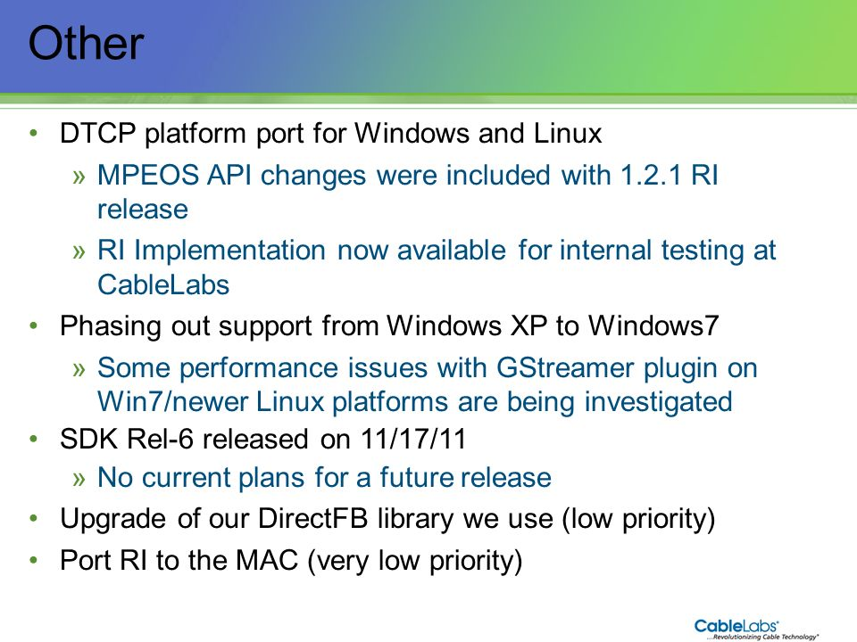 7 Other DTCP platform port for Windows and Linux »MPEOS API changes were included with 1.2.1 RI release »RI Implementation now available for internal