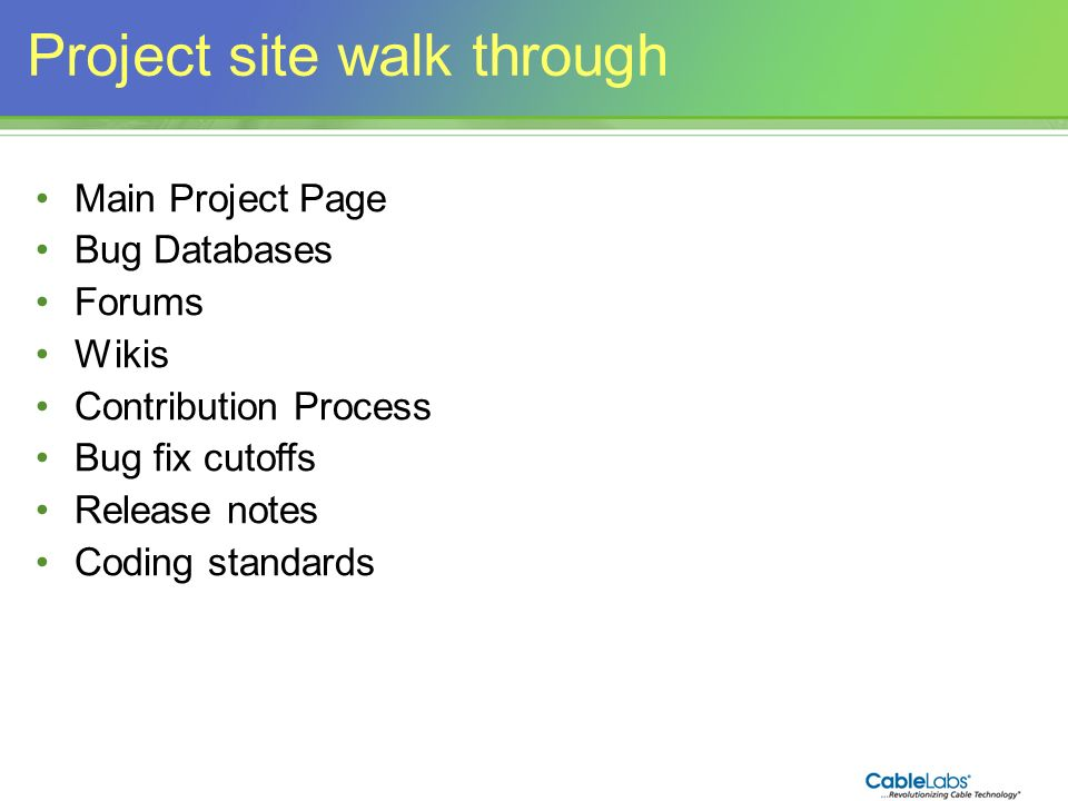 8 Project site walk through Main Project Page Bug Databases Forums Wikis Contribution Process Bug fix cutoffs Release notes Coding standards