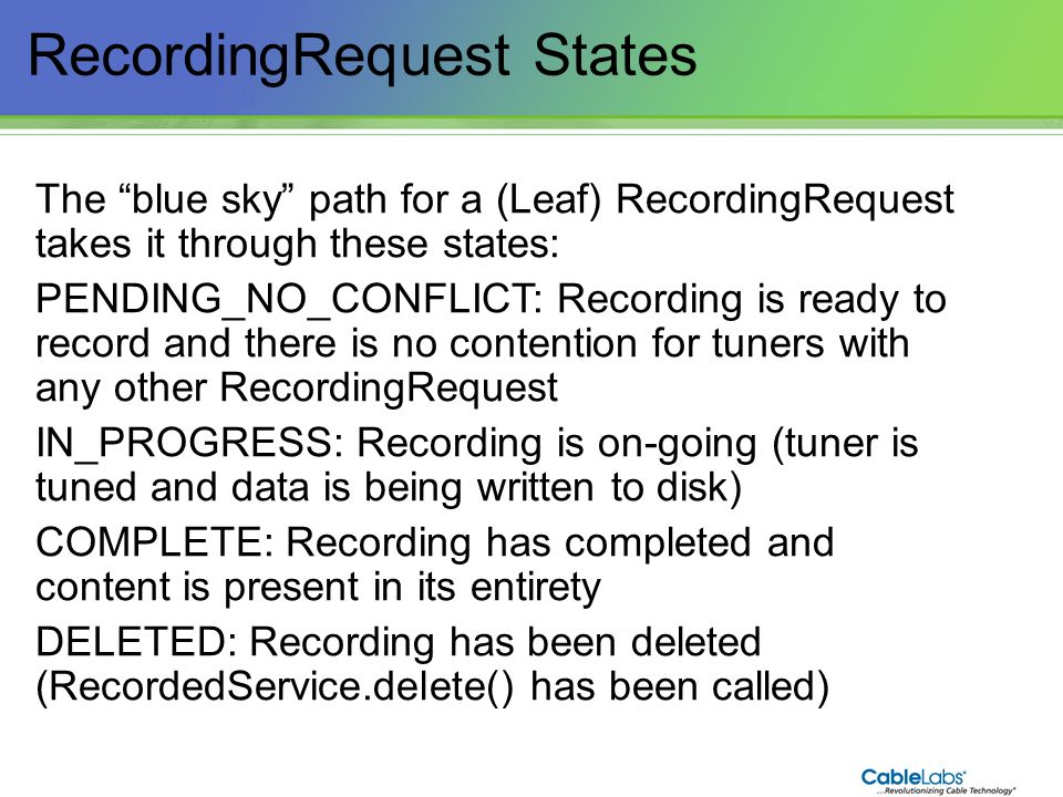 95 RecordingRequest States The blue sky path for a (Leaf) RecordingRequest takes it through these states: PENDING_NO_CONFLICT: Recording is ready to r