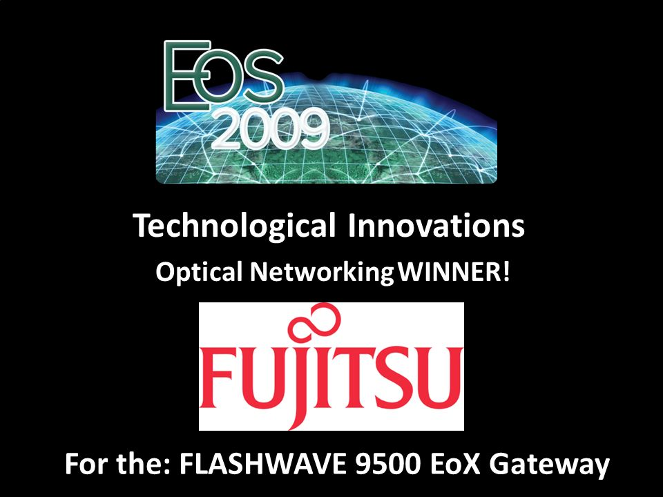 For the: FLASHWAVE 9500 EoX Gateway Technological Innovations Optical Networking WINNER!