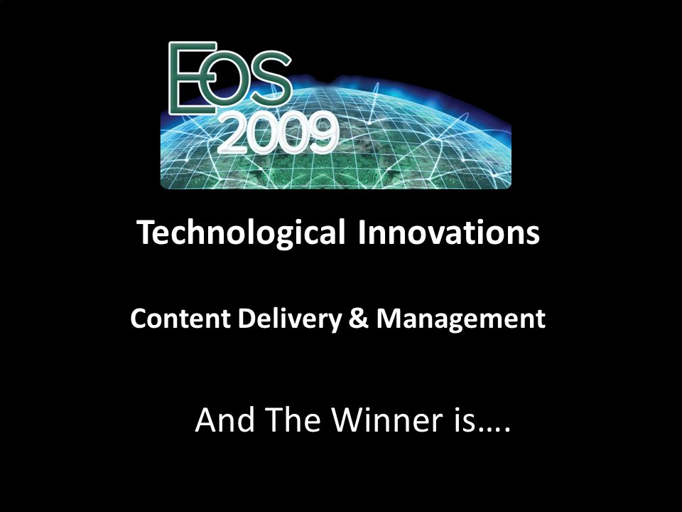 Technological Innovations Content Delivery & Management And The Winner is….