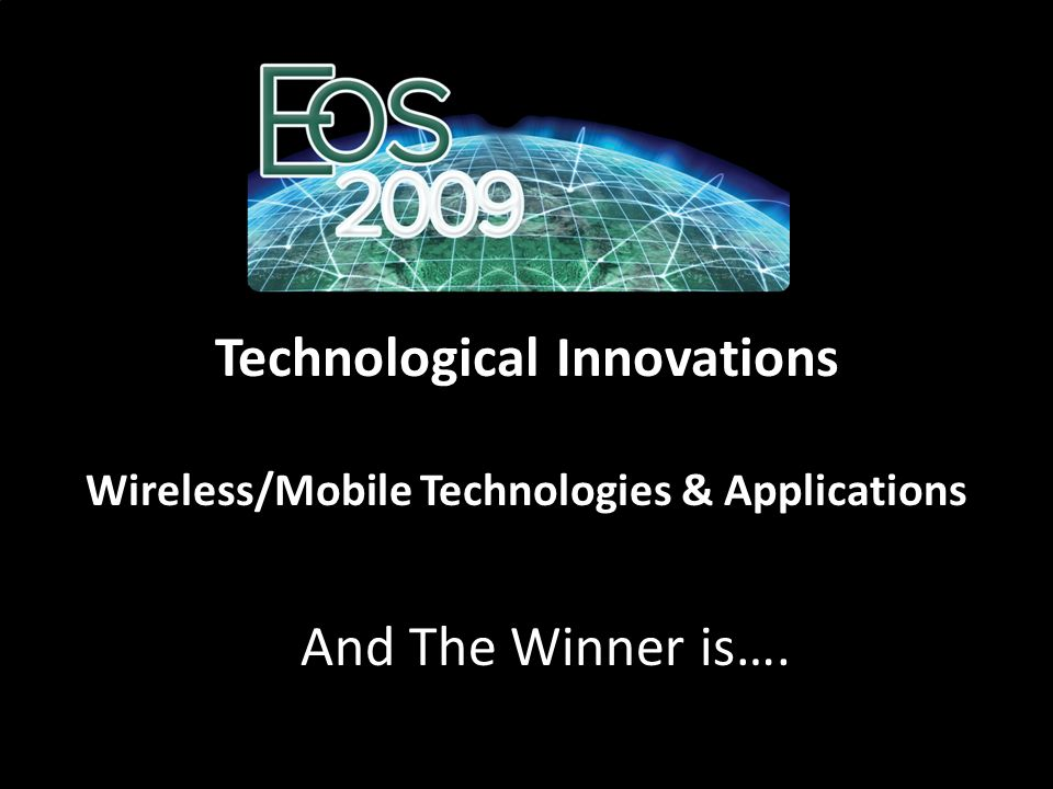 Technological Innovations Wireless/Mobile Technologies & Applications And The Winner is….