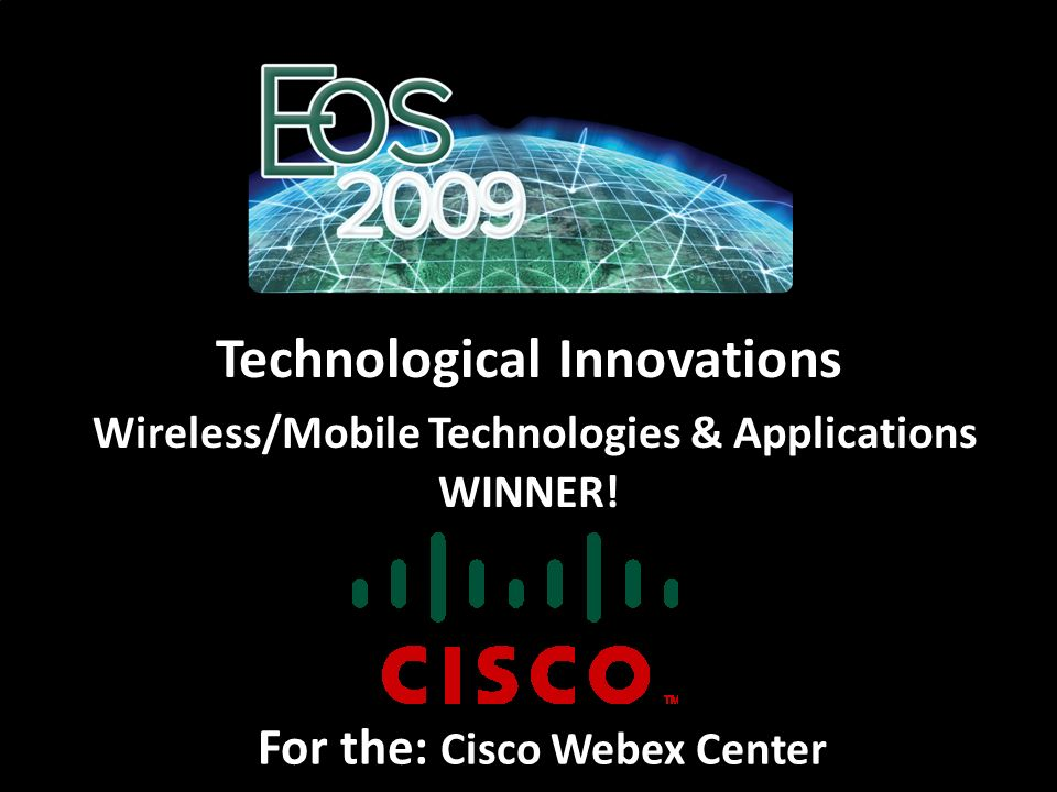 For the: Cisco Webex Center Technological Innovations Wireless/Mobile Technologies & Applications WINNER!