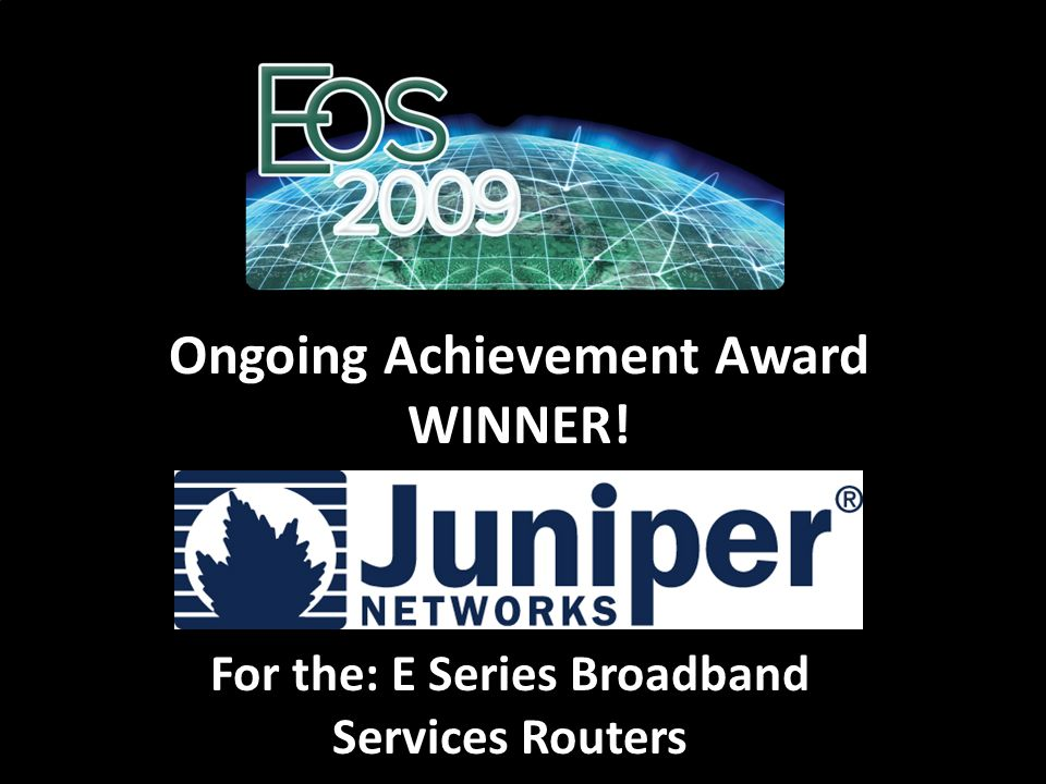 For the: E Series Broadband Services Routers Ongoing Achievement Award WINNER!
