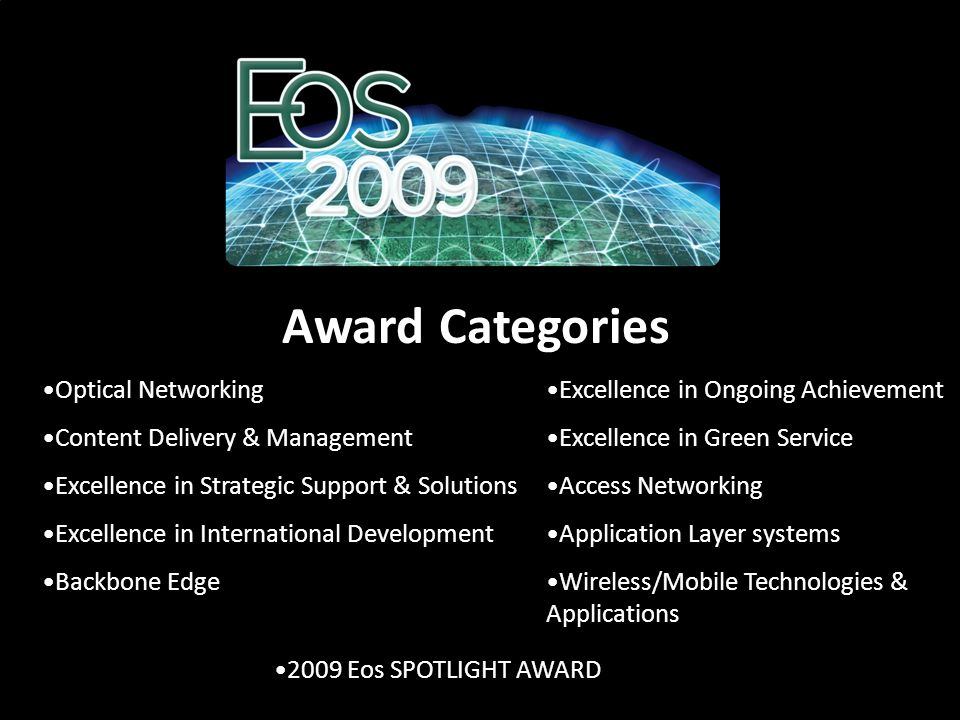 Award Categories Optical Networking Content Delivery & Management Excellence in Strategic Support & Solutions Excellence in International Development