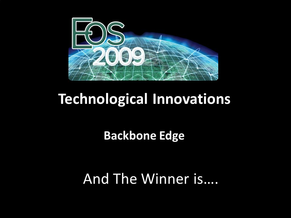 Technological Innovations Backbone Edge And The Winner is….