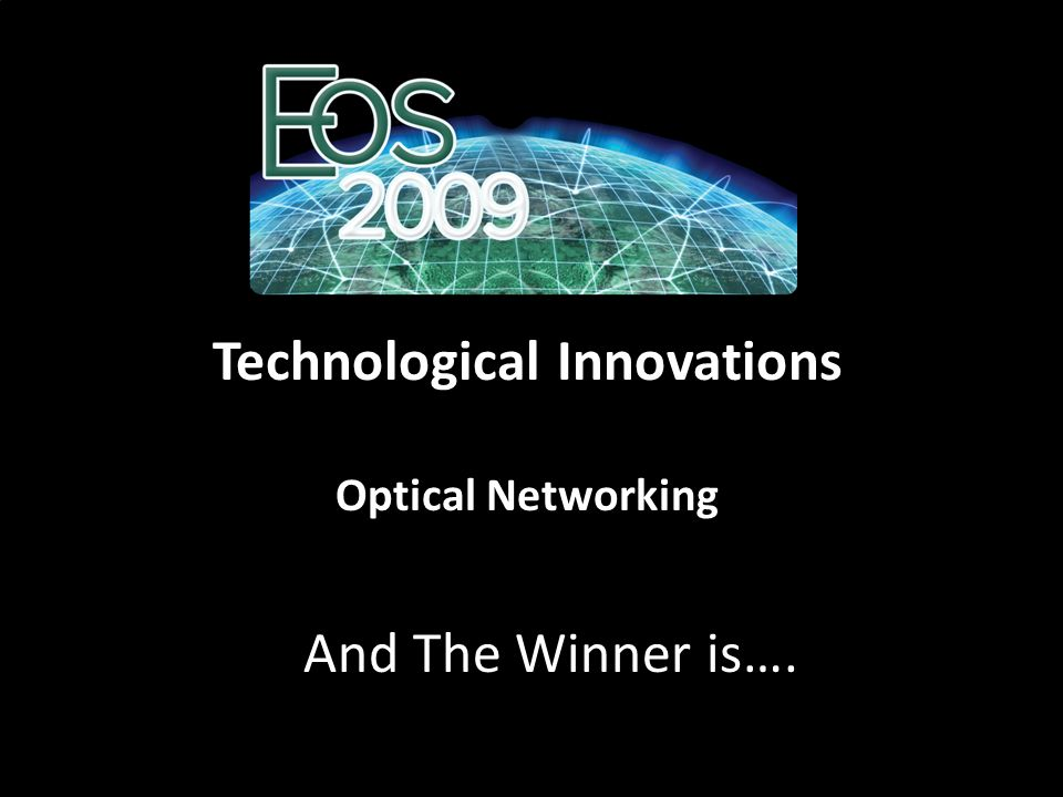 Technological Innovations Optical Networking And The Winner is….