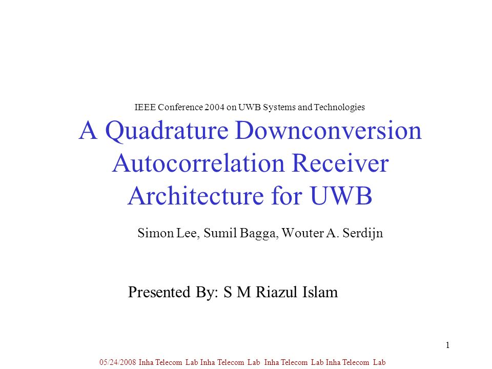 1 A Quadrature Downconversion Autocorrelation Receiver Architecture for UWB Simon Lee, Sumil Bagga, Wouter A.