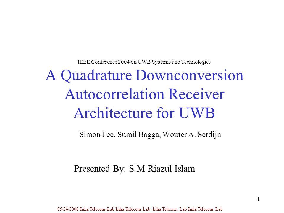 1 A Quadrature Downconversion Autocorrelation Receiver Architecture for UWB Simon Lee, Sumil Bagga, Wouter A. Serdijn 05/24/2008 Inha Telecom Lab Inha