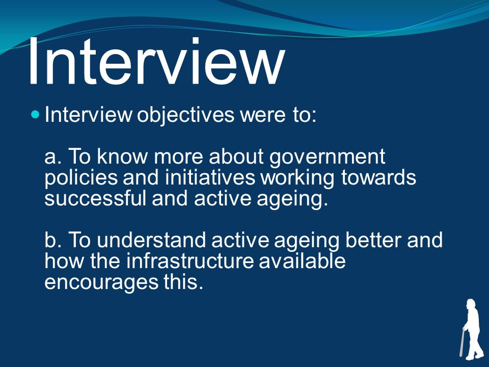 Interview Interview objectives were to: a.