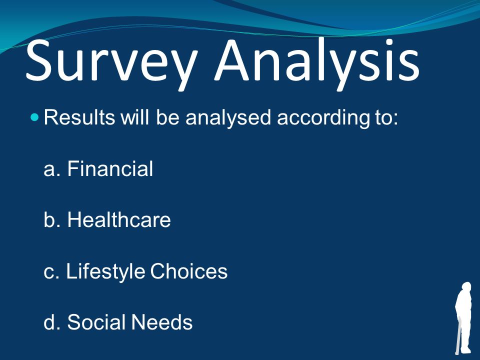 Survey Analysis Results will be analysed according to: a.