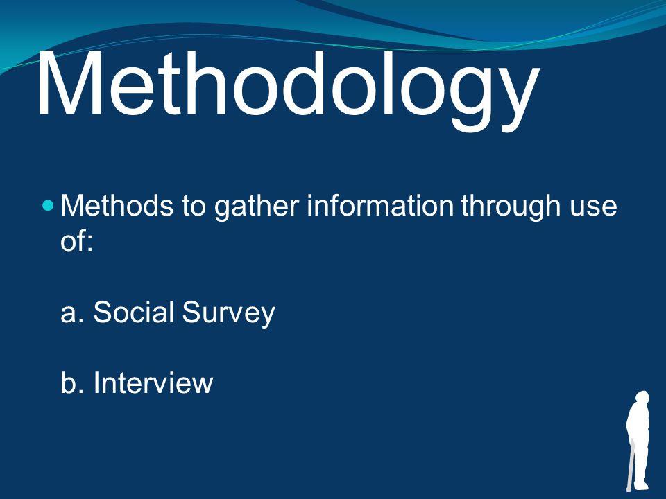Social Survey 20 respondents were surveyed Aim of survey was to determine: a.