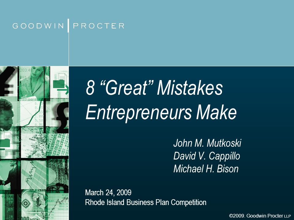 8 Great Mistakes Entrepreneurs Make John M. Mutkoski David V. Cappillo Michael H. Bison March 24, 2009 Rhode Island Business Plan Competition ©2009. G