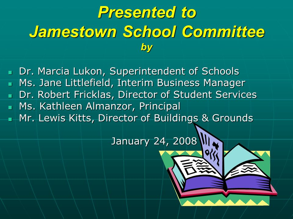 Presented to Jamestown School Committee by Dr. Marcia Lukon, Superintendent of Schools Dr.