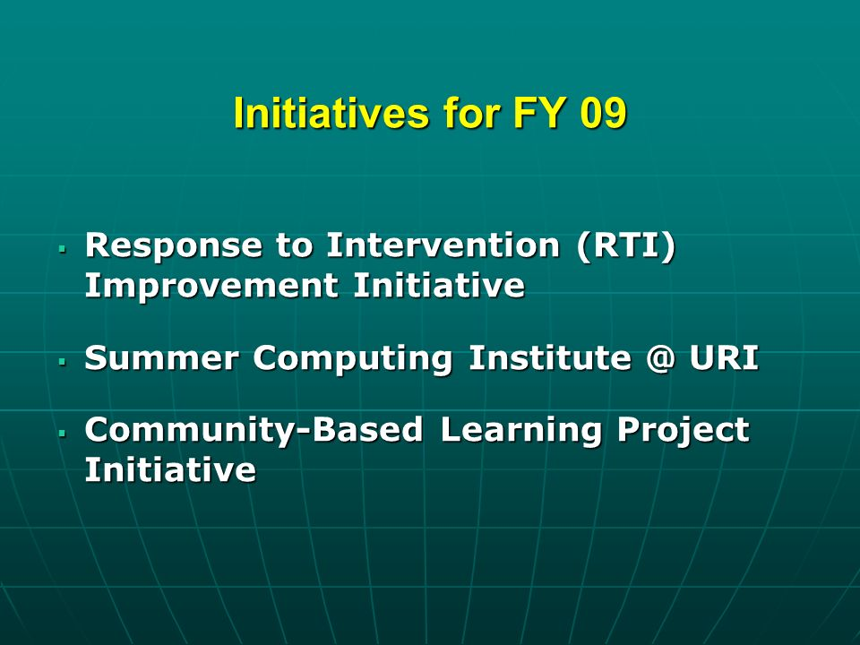 Initiatives for FY 09 Response to Intervention (RTI) Improvement Initiative Response to Intervention (RTI) Improvement Initiative Summer Computing Institute @ URI Summer Computing Institute @ URI Community-Based Learning Project Initiative Community-Based Learning Project Initiative