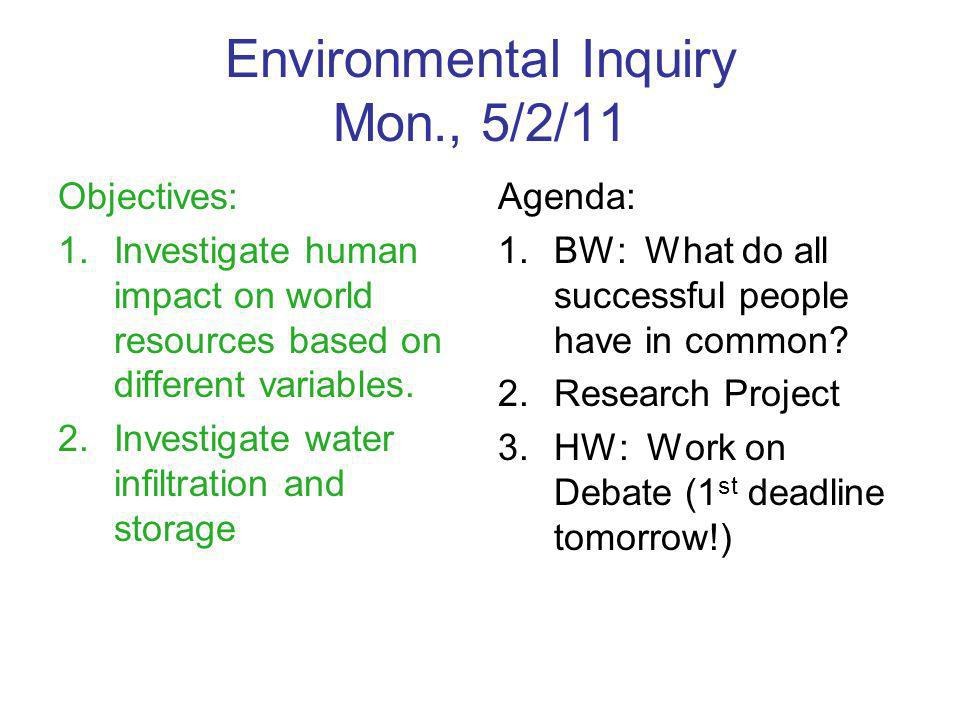 Environmental Inquiry Mon., 5/2/11 Objectives: 1.Investigate human impact on world resources based on different variables.
