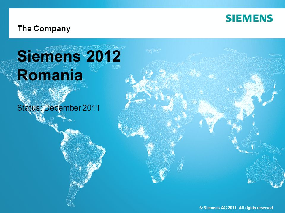 © Siemens AG 2011. All rights reserved The Company Siemens 2012 Romania Status: December 2011 © Siemens AG 2011. All rights reserved