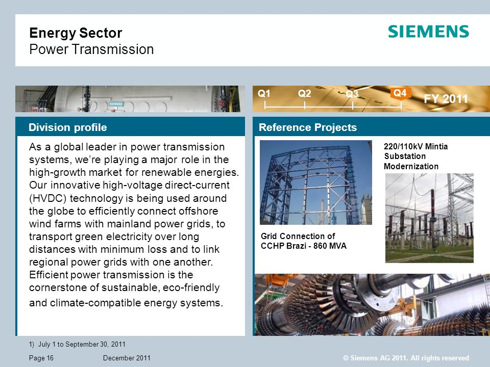 © Siemens AG 2011. All rights reserved December 2011Page 16 Energy Sector Power Transmission Division profileReference Projects FY 2011 Q1 Q4 Q2 Q3 1)