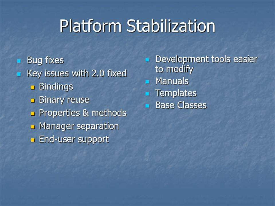 Platform Stabilization Bug fixes Bug fixes Key issues with 2.0 fixed Key issues with 2.0 fixed Bindings Bindings Binary reuse Binary reuse Properties