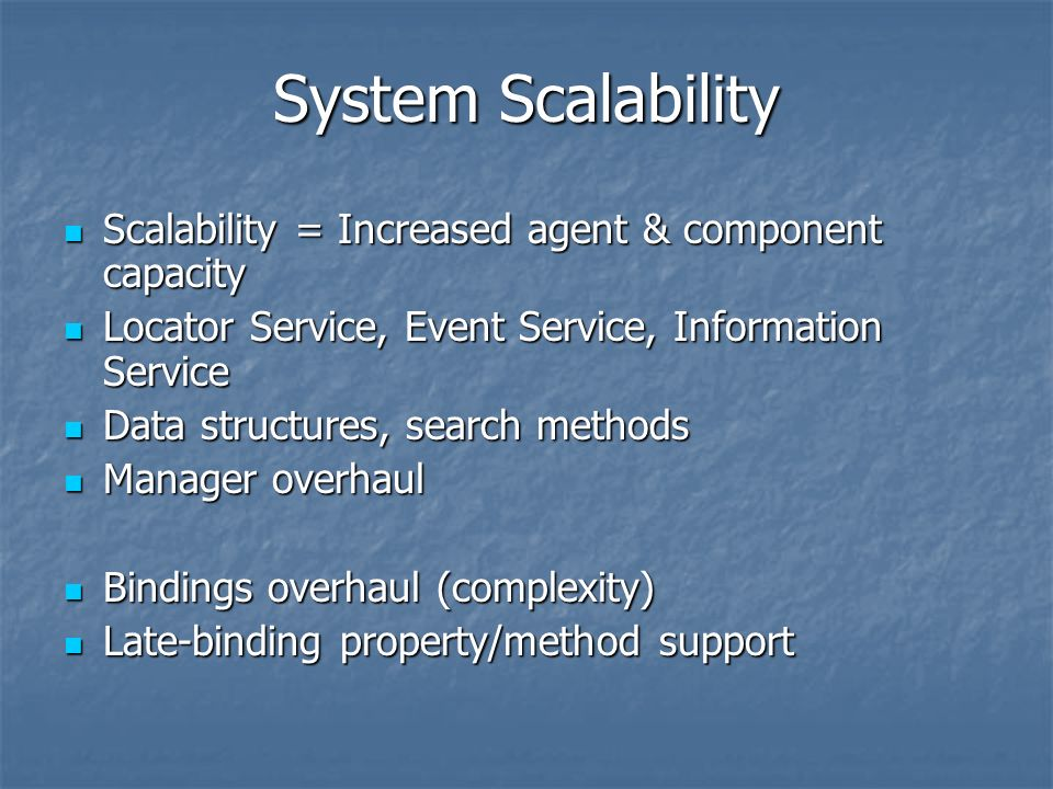 System Scalability Scalability = Increased agent & component capacity Scalability = Increased agent & component capacity Locator Service, Event Servic