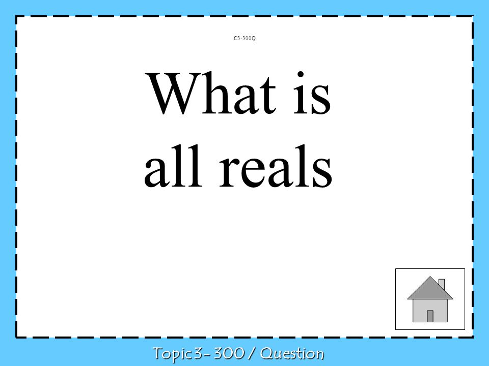 C3-300Q Topic / Question What is all reals