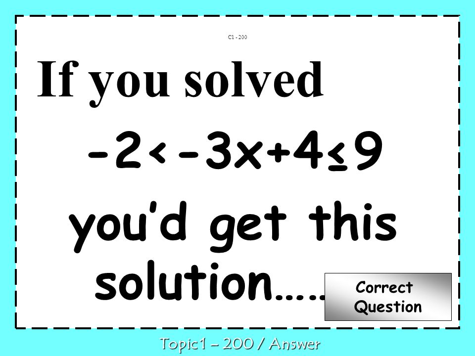 If you solved -2<-3x+49 youd get this solution……… C Topic 1 – 200 / Answer Correct Question