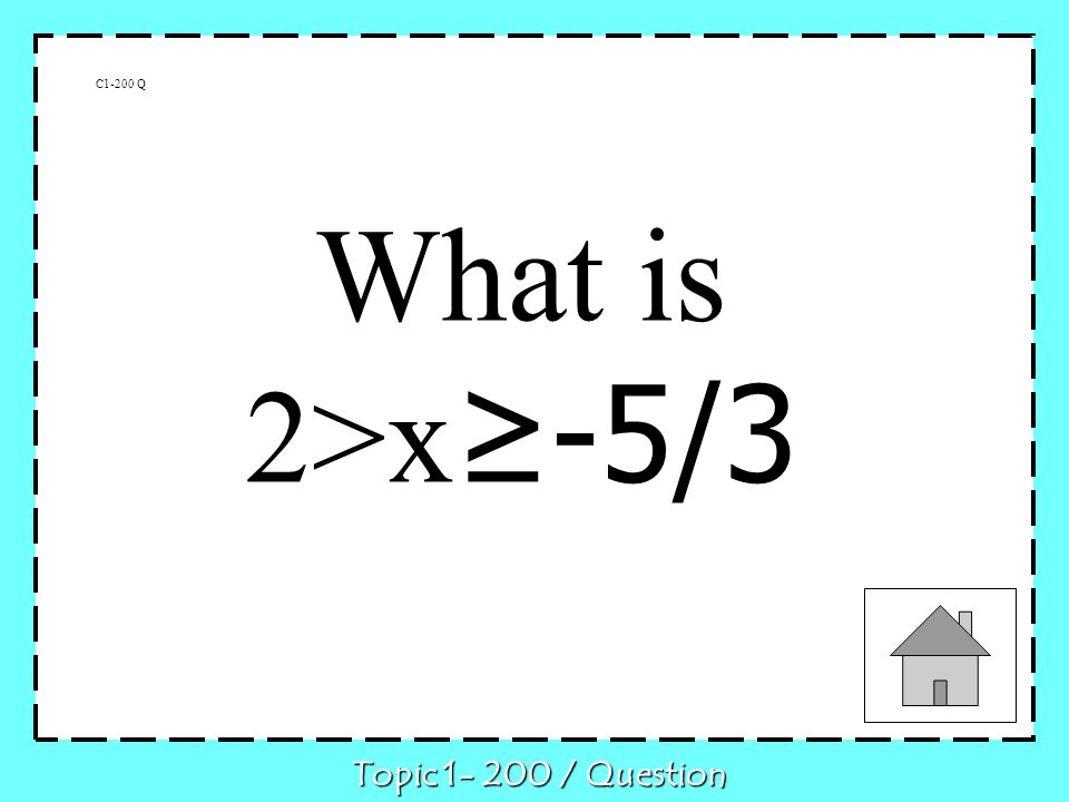 C1-200 Q What is 2>x -5/3 Topic / Question