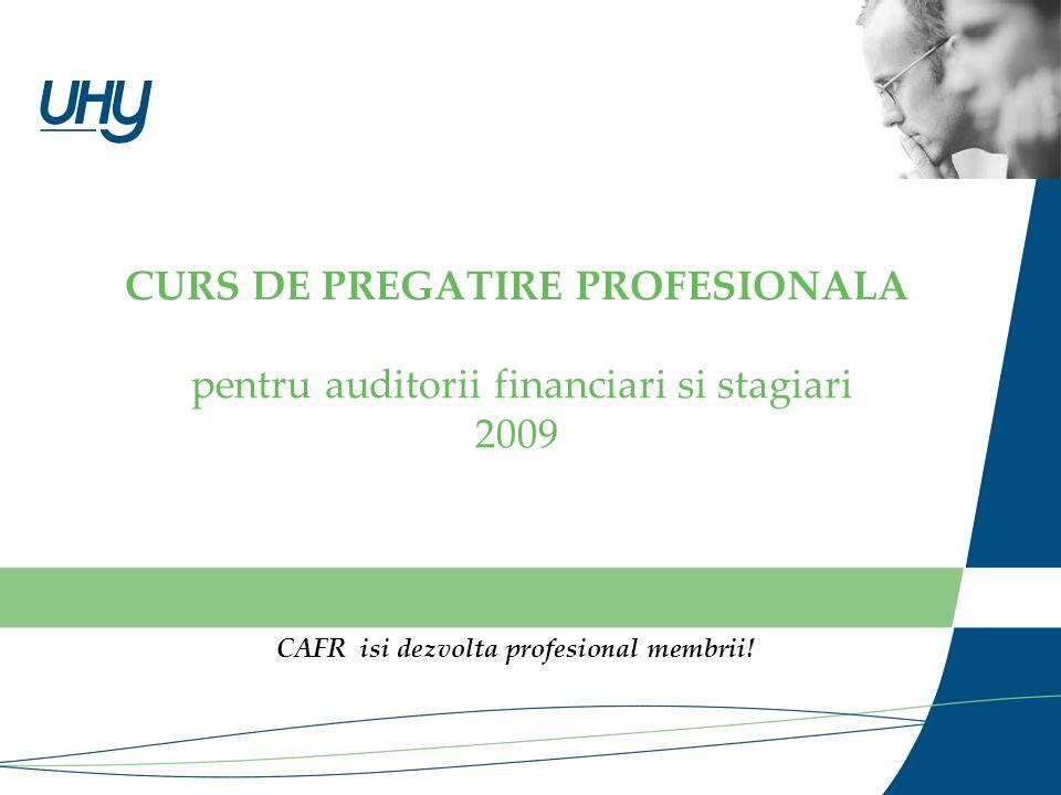 CURS DE PREGATIRE PROFESIONALA pentru auditorii financiari si stagiari 2009 CAFR isi dezvolta profesional membrii!