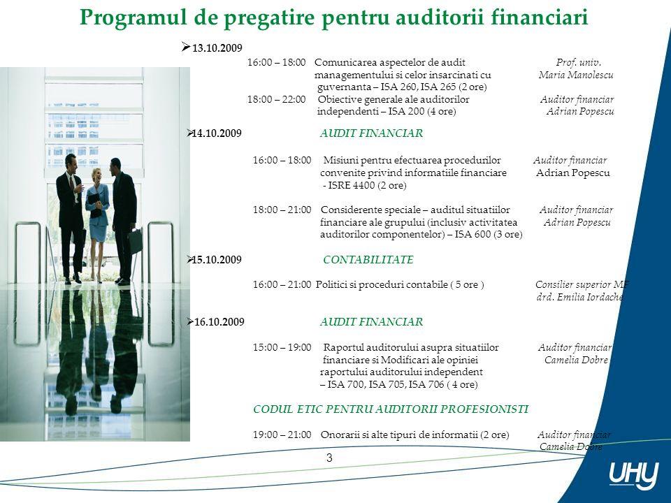 3 Programul de pregatire pentru auditorii financiari 14.10.2009 AUDIT FINANCIAR 16:00 – 18:00 Misiuni pentru efectuarea procedurilor Auditor financiar convenite privind informatiile financiare Adrian Popescu - ISRE 4400 (2 ore) 18:00 – 21:00 Considerente speciale – auditul situatiilor Auditor financiar financiare ale grupului (inclusiv activitatea Adrian Popescu auditorilor componentelor) – ISA 600 (3 ore) 15.10.2009 CONTABILITATE 16:00 – 21:00 Politici si proceduri contabile ( 5 ore ) Consilier superior MF drd.
