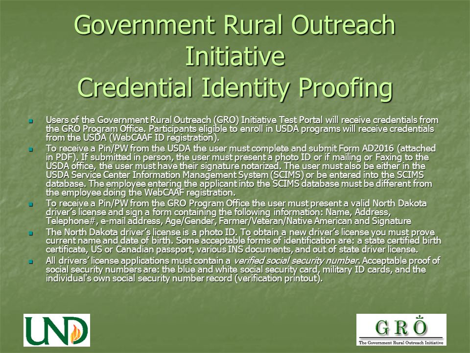 Government Rural Outreach Initiative Credential Identity Proofing Users of the Government Rural Outreach (GRO) Initiative Test Portal will receive credentials from the GRO Program Office.