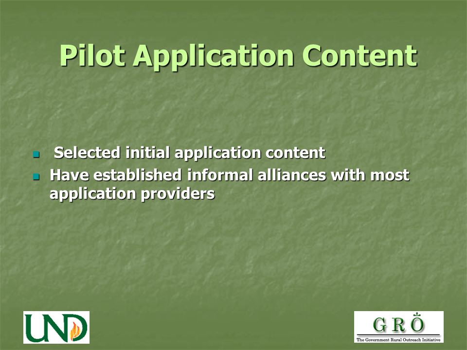 Pilot Application Content Pilot Application Content Selected initial application content Selected initial application content Have established informal alliances with most application providers Have established informal alliances with most application providers