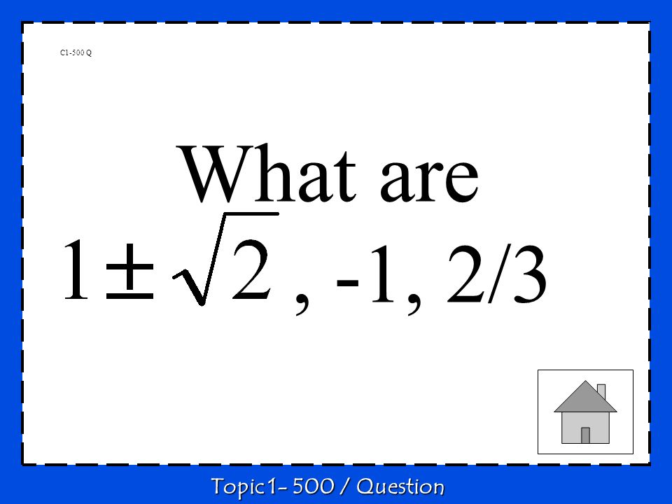 C1-500 Q What are, -1, 2/3 Topic 1- 500 / Question
