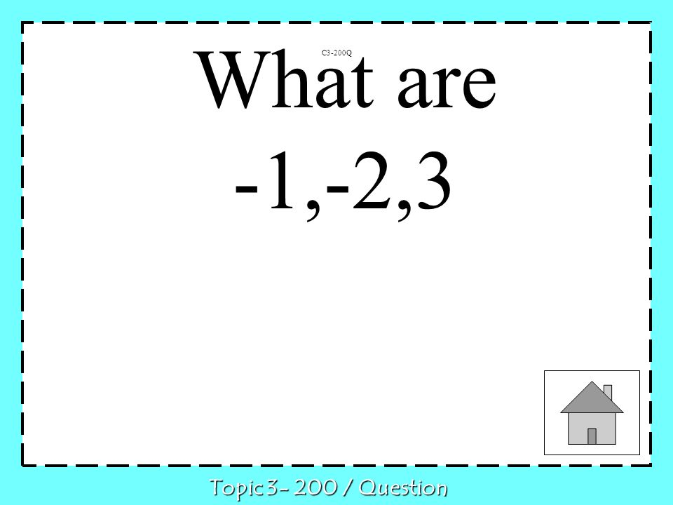 C3-200Q Topic 3- 200 / Question What are -1,-2,3