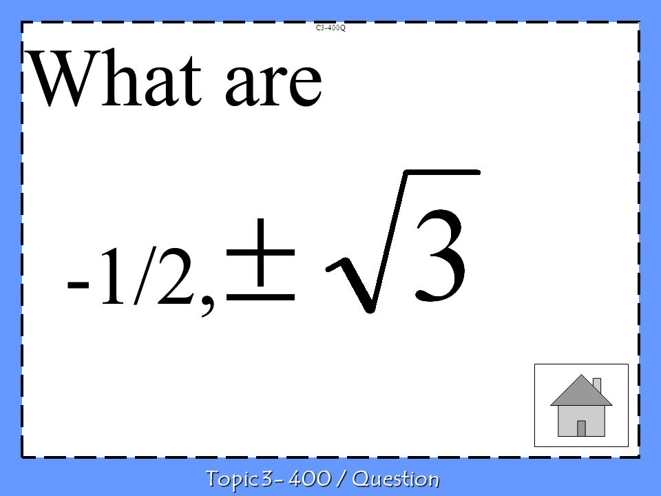C3-400Q Topic 3- 400 / Question What are -1/2,