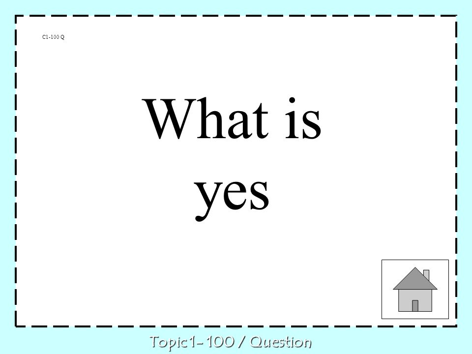 C1-100 Q Topic 1- 100 / Question What is yes