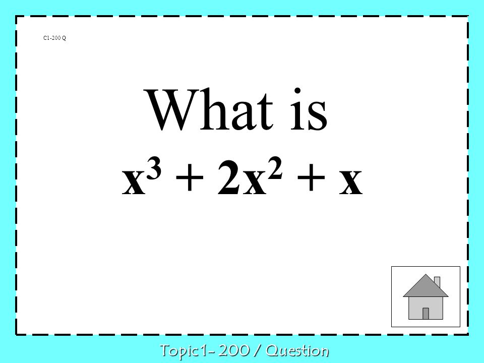 x 3 + 2x 2 + x C1-200 Q What is Topic 1- 200 / Question