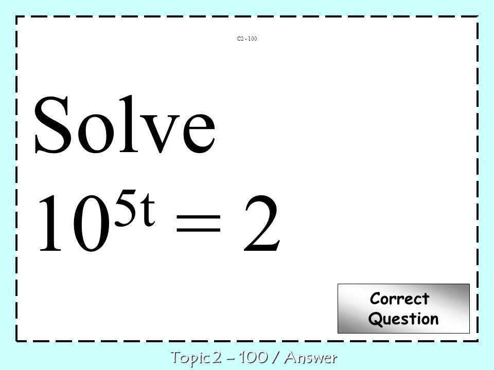 C Topic 2 – 100 / Answer Correct Question Solve 10 5t = 2