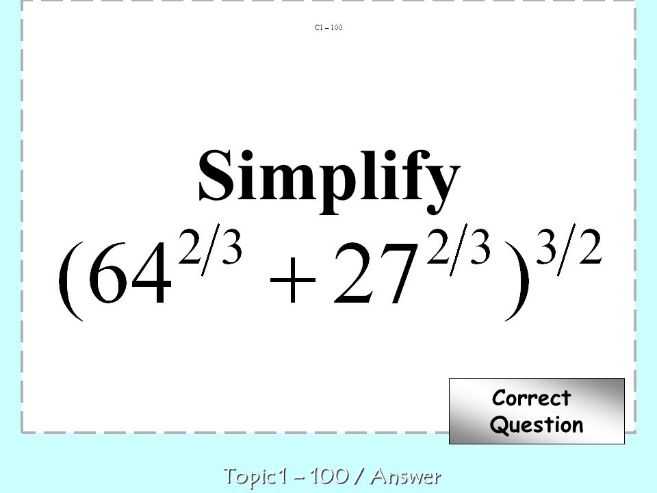 Simplify C1 – 100 Topic 1 – 100 / Answer Correct Question