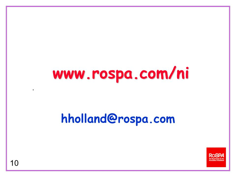 10 www.rospa.com/ni hholland@rospa.com.