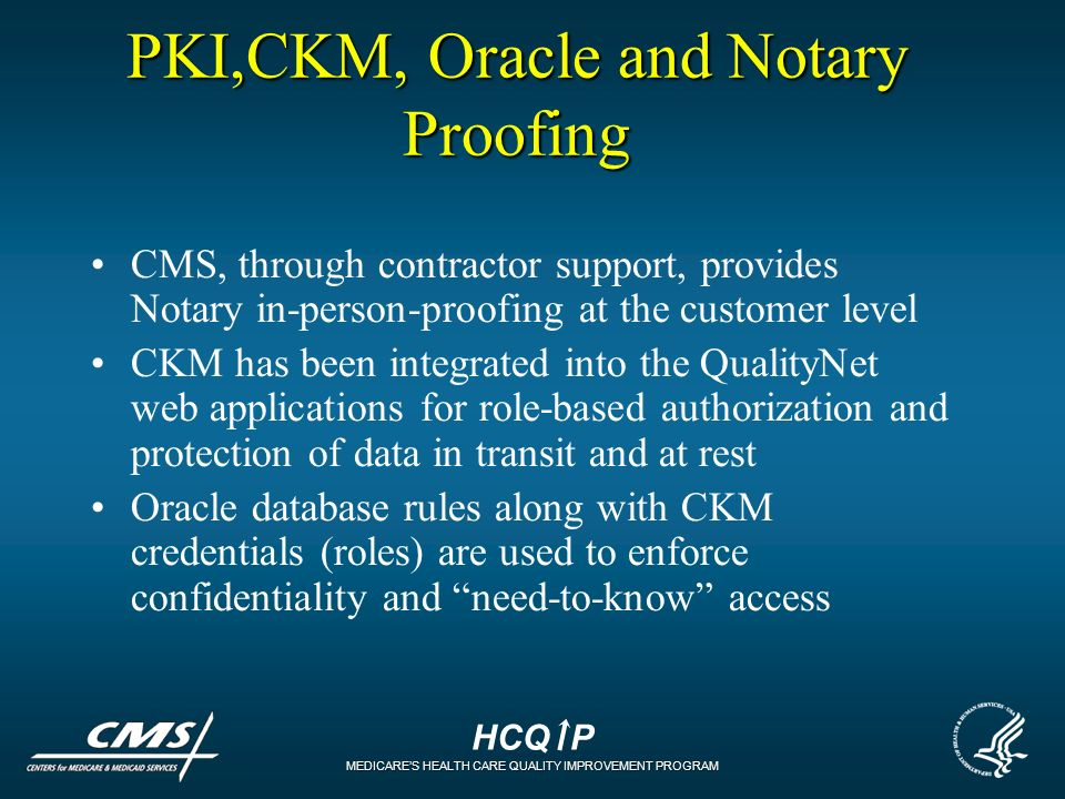 HCQ P MEDICARES HEALTH CARE QUALITY IMPROVEMENT PROGRAM PKI,CKM, Oracle and Notary Proofing CMS, through contractor support, provides Notary in-person