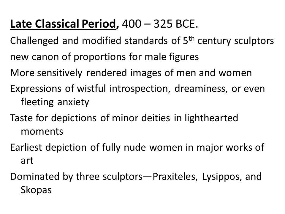 Late Classical Period, 400 – 325 BCE.